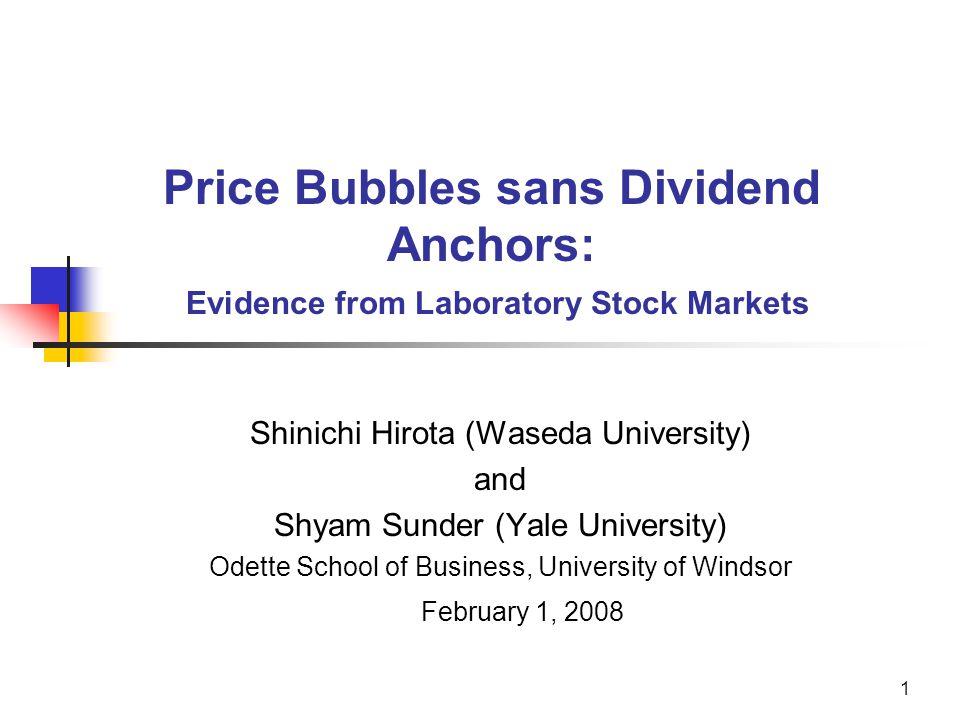 1 Price Bubbles sans Dividend Anchors: Evidence from Laboratory Stock Markets Shinichi Hirota (Waseda University) and Shyam Sunder (Yale University) O