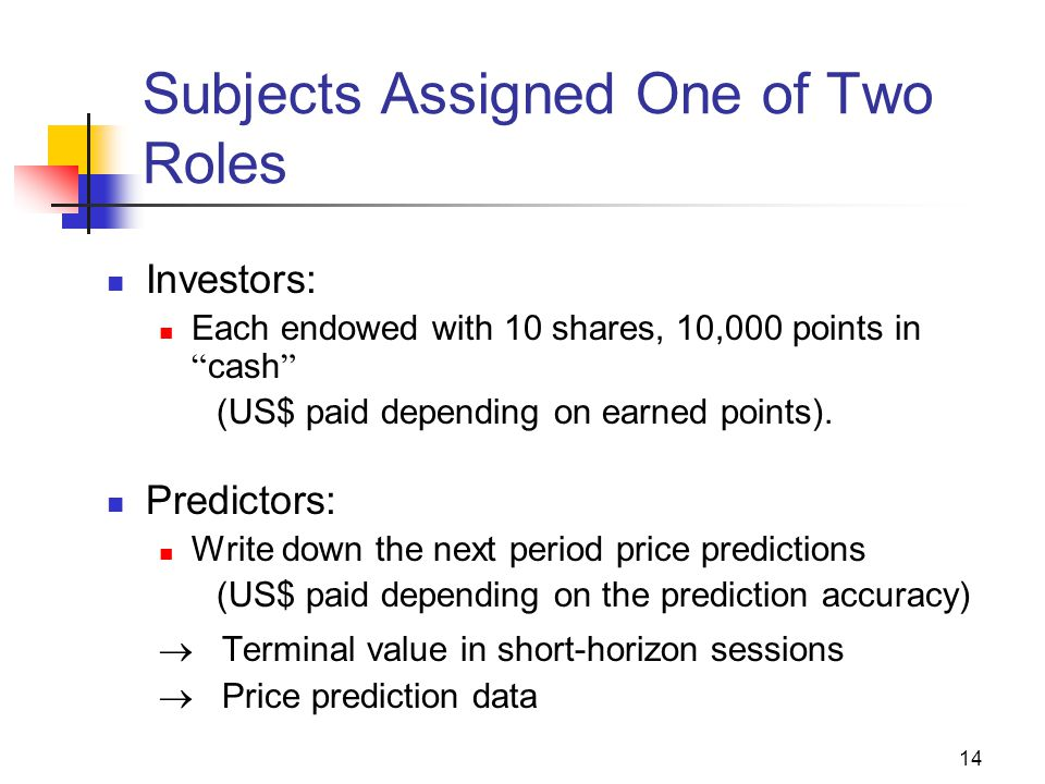 14 Subjects Assigned One of Two Roles Investors: Each endowed with 10 shares, 10,000 points in cash (US$ paid depending on earned points).
