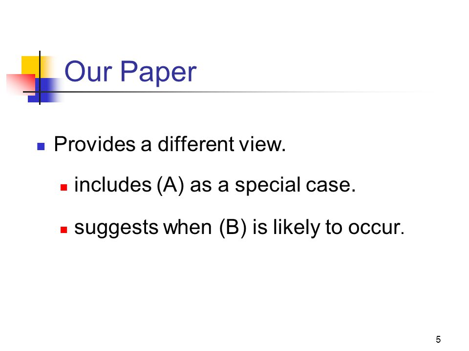 5 Our Paper Provides a different view. includes (A) as a special case. suggests when (B) is likely to occur.