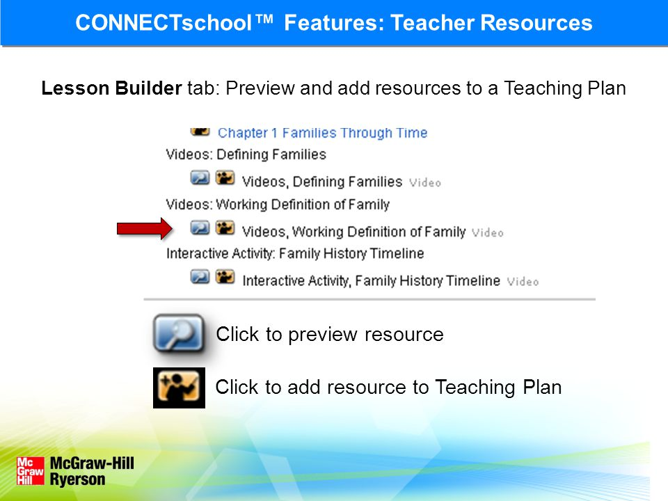 Lesson Builder tab: Preview and add resources to a Teaching Plan Click to add resource to Teaching Plan CONNECTschool Features: Teacher Resources Click to preview resource
