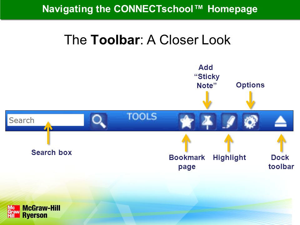 The Toolbar: A Closer Look Navigating the CONNECTschool Homepage Search box Bookmark page HighlightDock toolbar Add Sticky Note Options