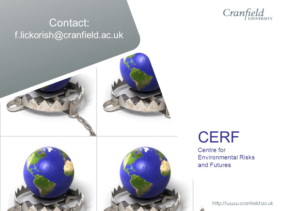 Contact: f.lickorish@cranfield.ac.uk CERF Centre for Environmental Risks and Futures