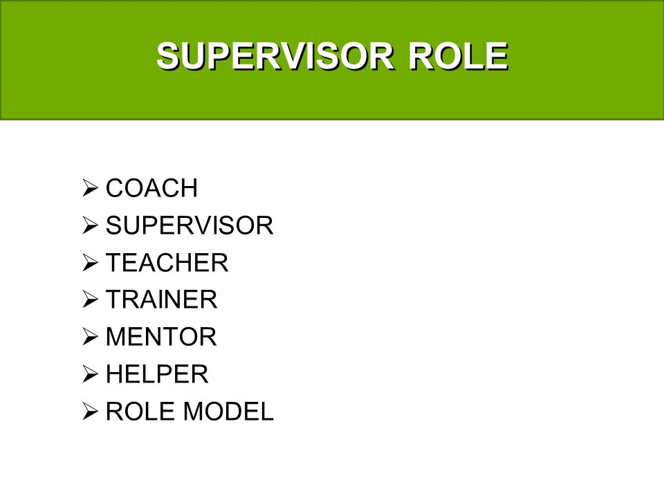 SUPERVISOR ROLE COACH SUPERVISOR TEACHER TRAINER MENTOR HELPER ROLE MODEL
