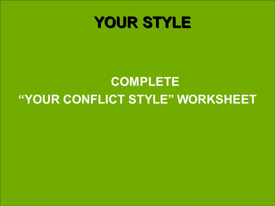 YOUR STYLE COMPLETE YOUR CONFLICT STYLE WORKSHEET