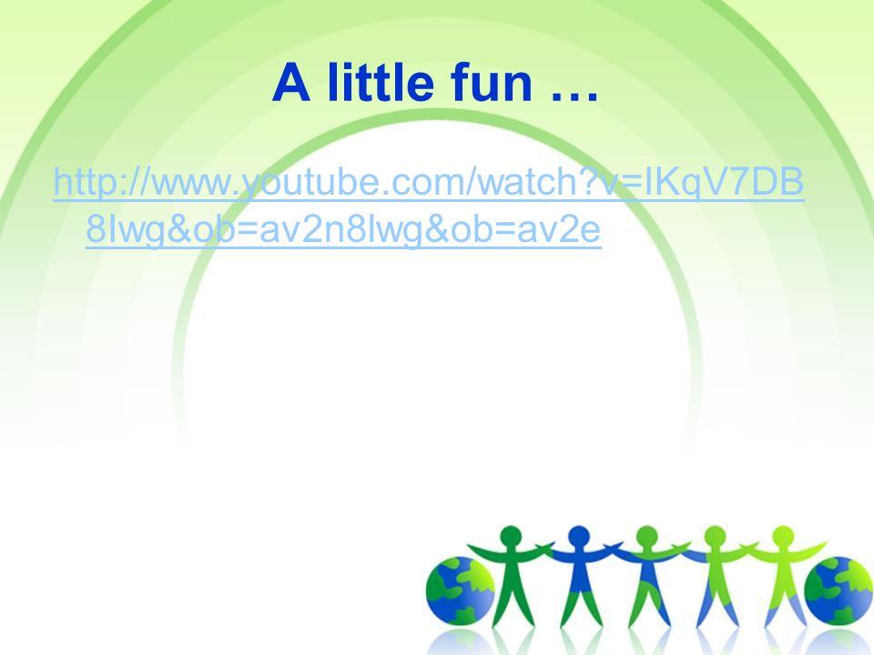 A little fun … http://www.youtube.com/watch v=IKqV7DB 8Iwg&ob=av2n8lwg&ob=av2e