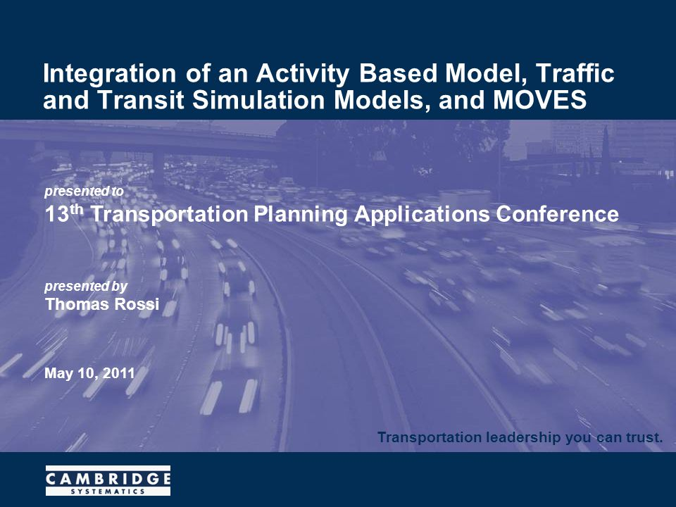 Transportation leadership you can trust. presented to 13 th Transportation Planning Applications Conference presented by Thomas Rossi May 10, 2011 Int