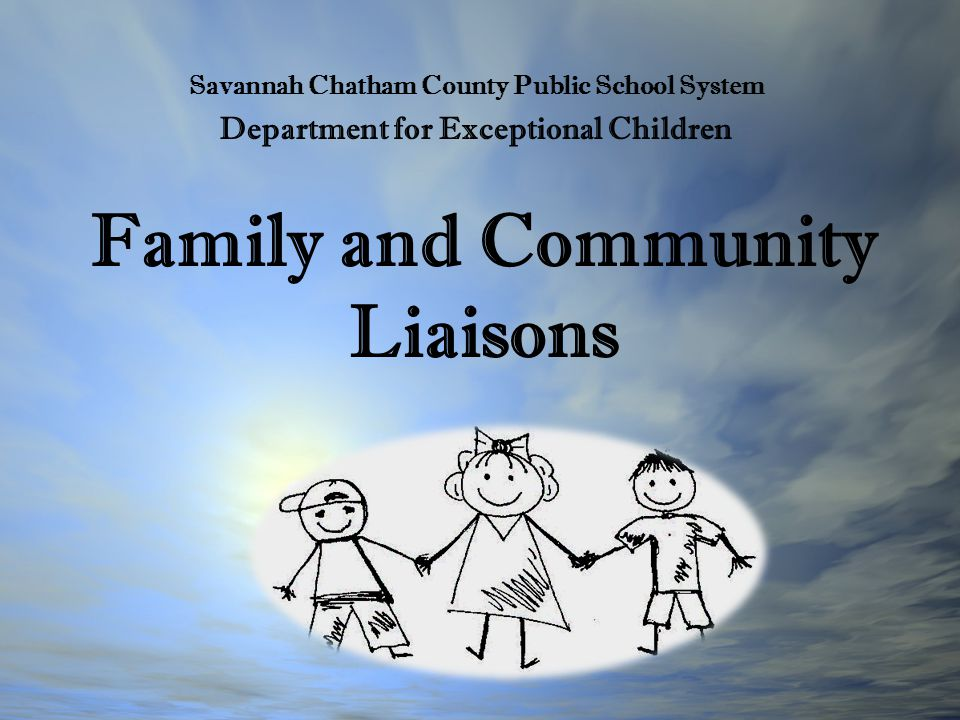 Family and Community Liaisons Savannah Chatham County Public School System Department for Exceptional Children
