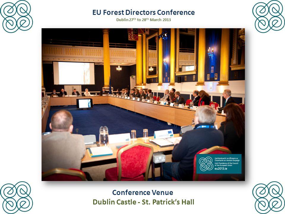 EU Forest Directors Conference Dublin 27 th to 28 th March 2013 Conference Venue Dublin Castle - St.