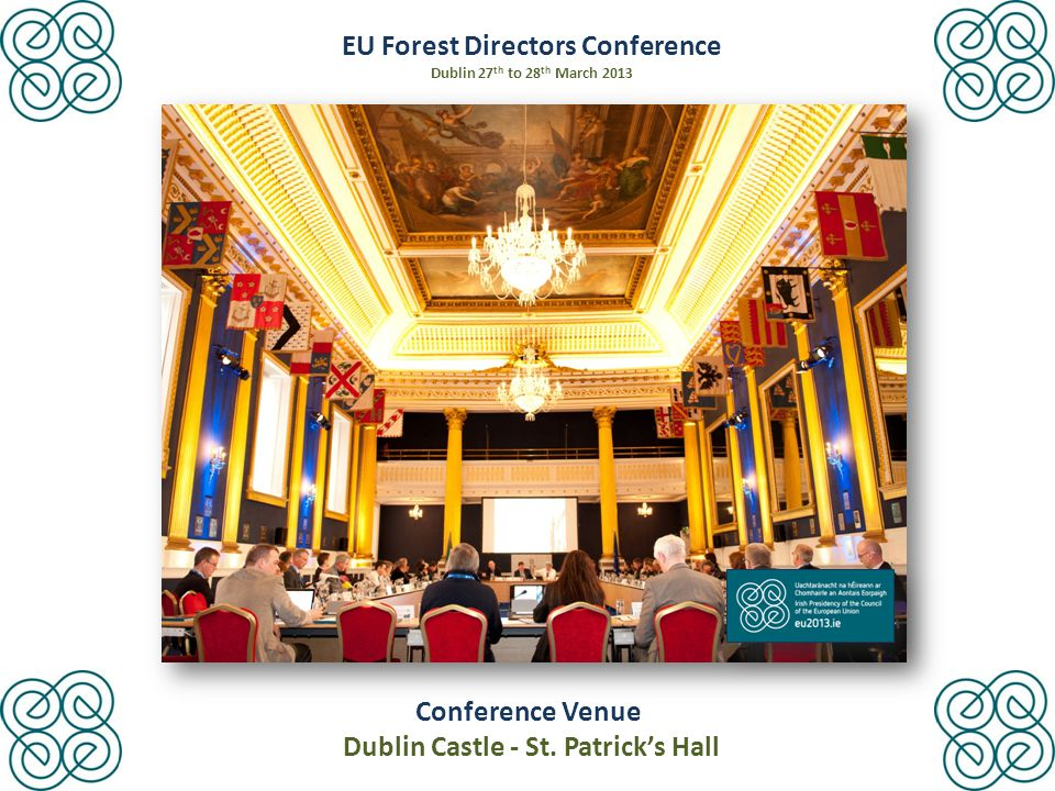 EU Forest Directors Conference Dublin 27 th to 28 th March 2013 Conference Venue Dublin Castle - St.