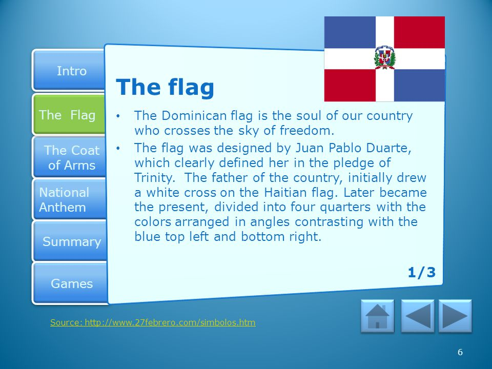 Intro The Coat of Arms The Coat of Arms National Anthem National Anthem Summary Games The Flag The Flag 6 The flag The Dominican flag is the soul of our country who crosses the sky of freedom.