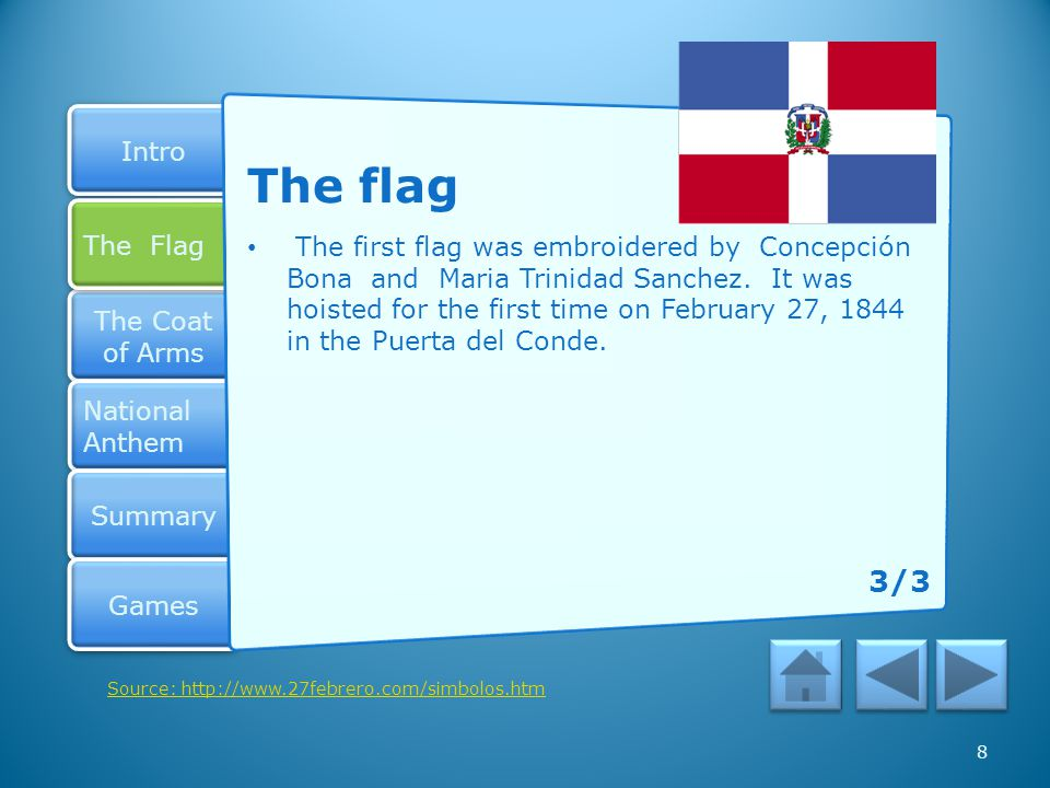 Intro The Coat of Arms The Coat of Arms National Anthem National Anthem Summary Games The Flag The Flag 8 The first flag was embroidered by Concepción Bona and Maria Trinidad Sanchez.