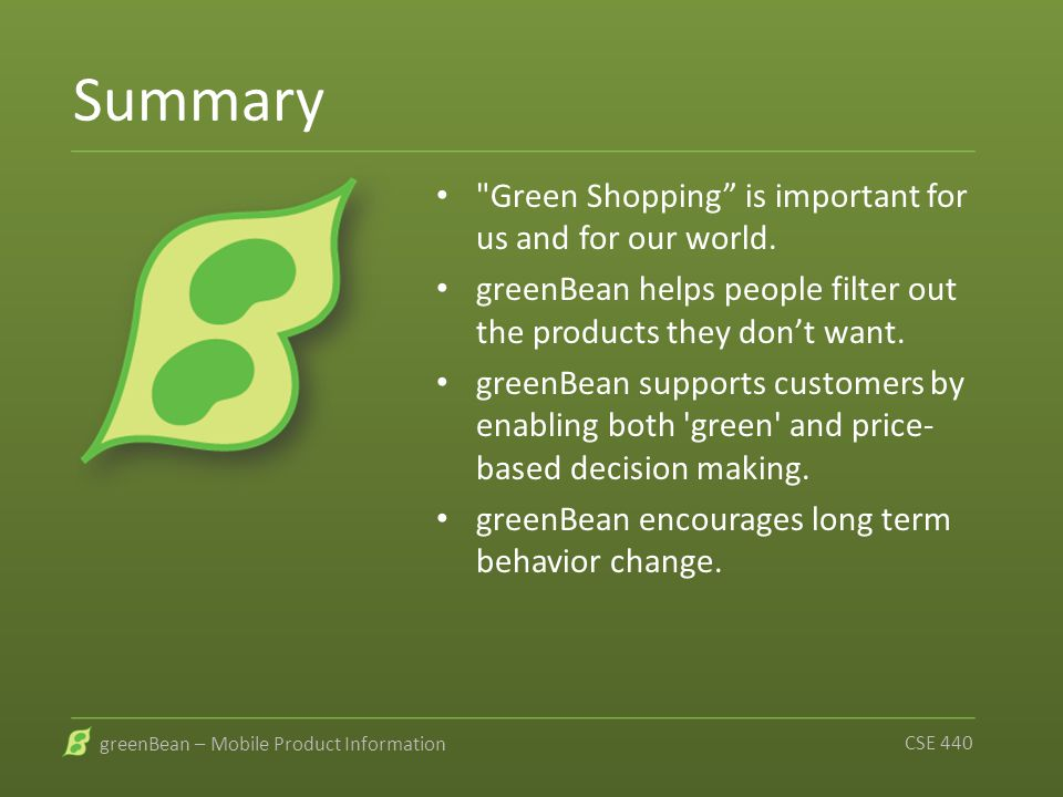 greenBean – Mobile Product Information CSE 440 Summary Green Shopping is important for us and for our world.