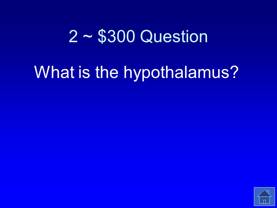 2 ~ $300 Answer This part of the brain regulates temperature, appetite and controls the master gland.