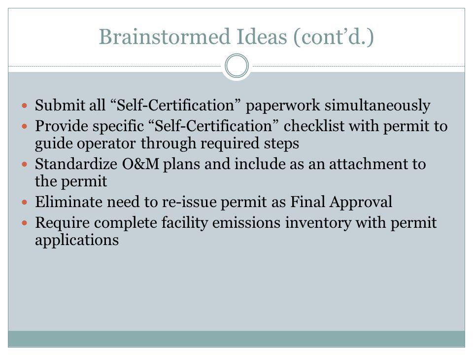 Brainstormed Ideas (contd.) Submit all Self-Certification paperwork simultaneously Provide specific Self-Certification checklist with permit to guide operator through required steps Standardize O&M plans and include as an attachment to the permit Eliminate need to re-issue permit as Final Approval Require complete facility emissions inventory with permit applications
