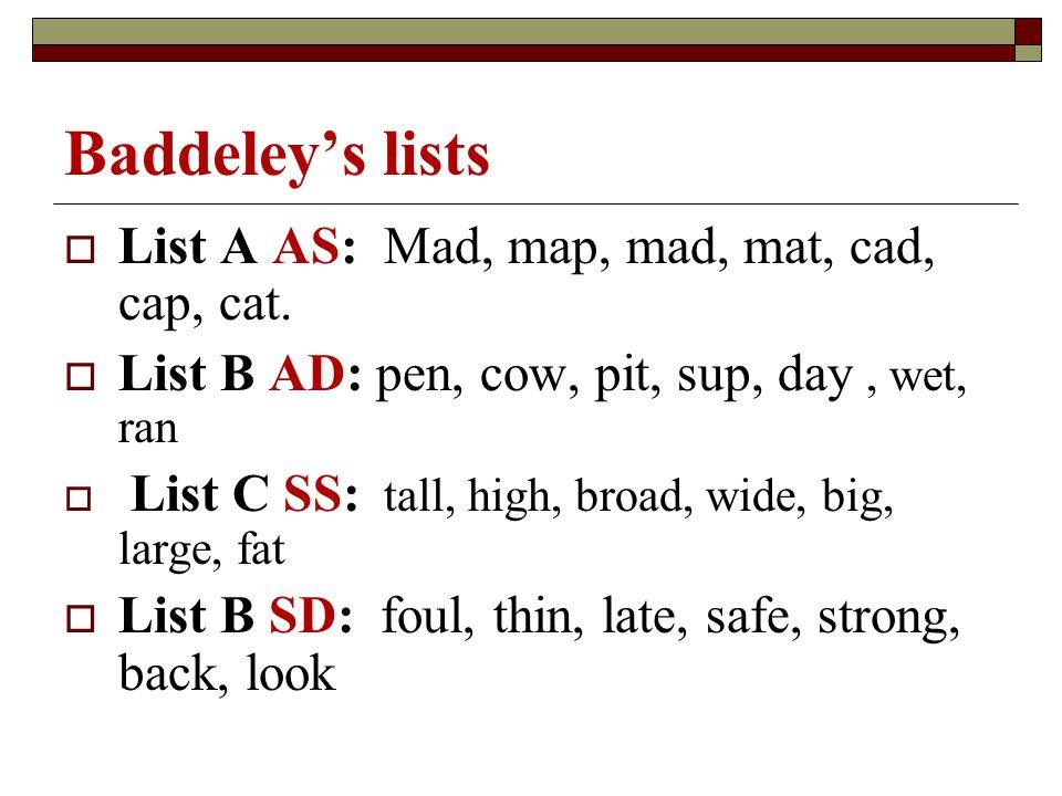 Baddeleys lists List A AS: Mad, map, mad, mat, cad, cap, cat. List B AD: pen, cow, pit, sup, day, wet, ran List C SS: tall, high, broad, wide, big, la