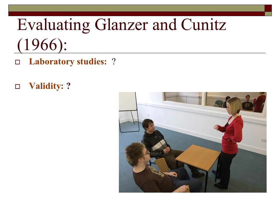 Evaluating Glanzer and Cunitz (1966): Laboratory studies: ? Validity: ?
