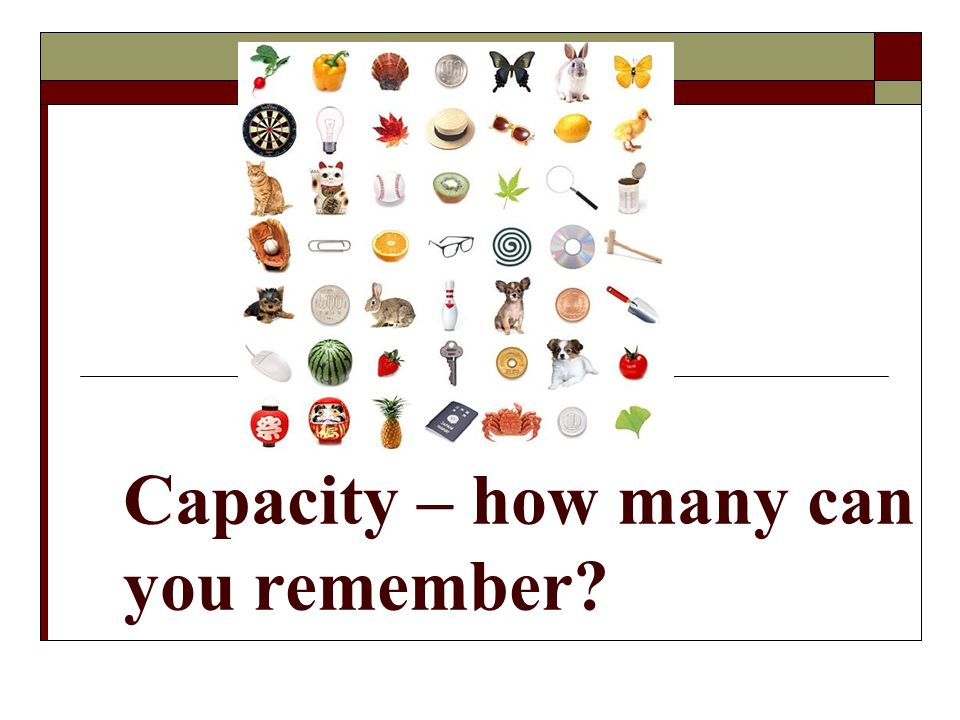 Capacity – how many can you remember?