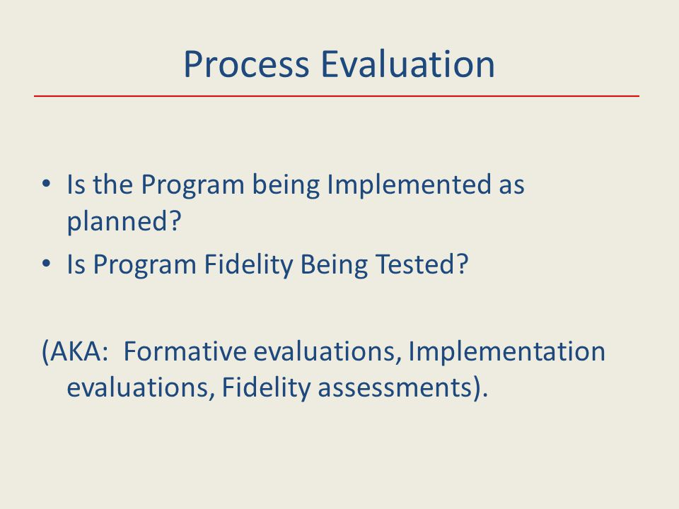 Is the Program being Implemented as planned. Is Program Fidelity Being Tested.