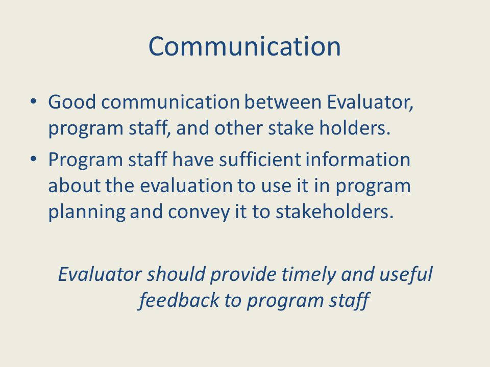 Good communication between Evaluator, program staff, and other stake holders.