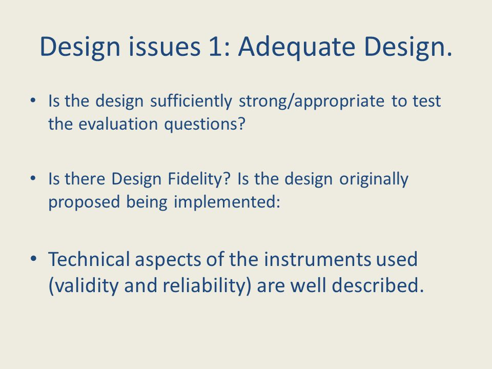 Is the design sufficiently strong/appropriate to test the evaluation questions.