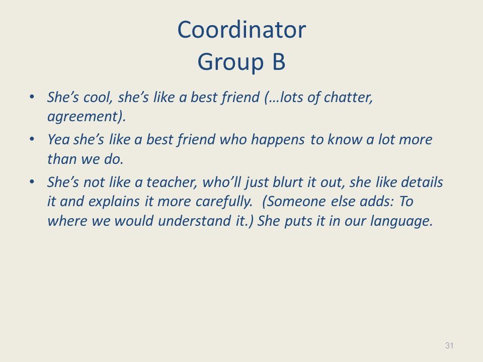 Coordinator Group B Shes cool, shes like a best friend (…lots of chatter, agreement).