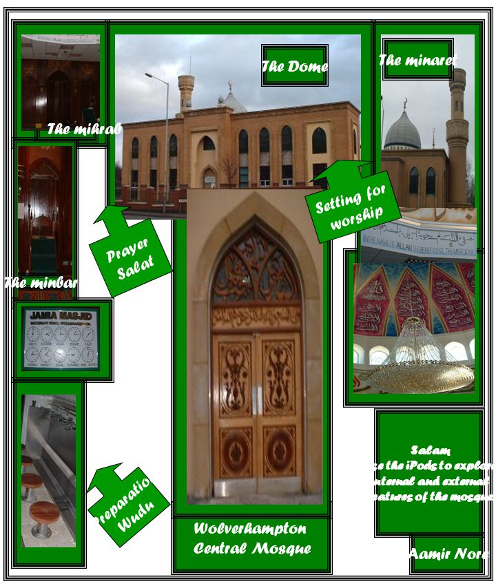 Wolverhampton Central Mosque Salam Use the iPods to explore internal and external features of the mosque.