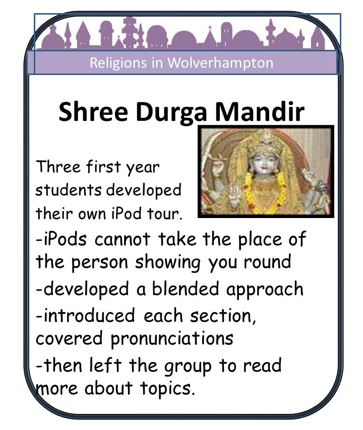 Shree Durga Mandir Three first year students developed their own iPod tour. -iPods cannot take the place of the person showing you round -developed a