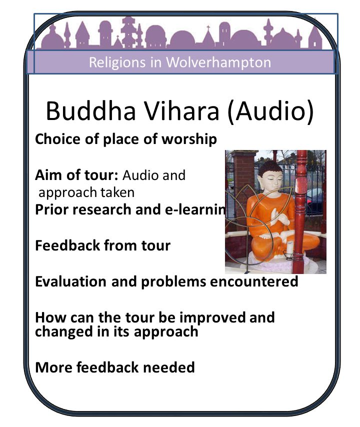 Buddha Vihara (Audio) Choice of place of worship Aim of tour: Audio and approach taken Prior research and e-learning information Feedback from tour Ev