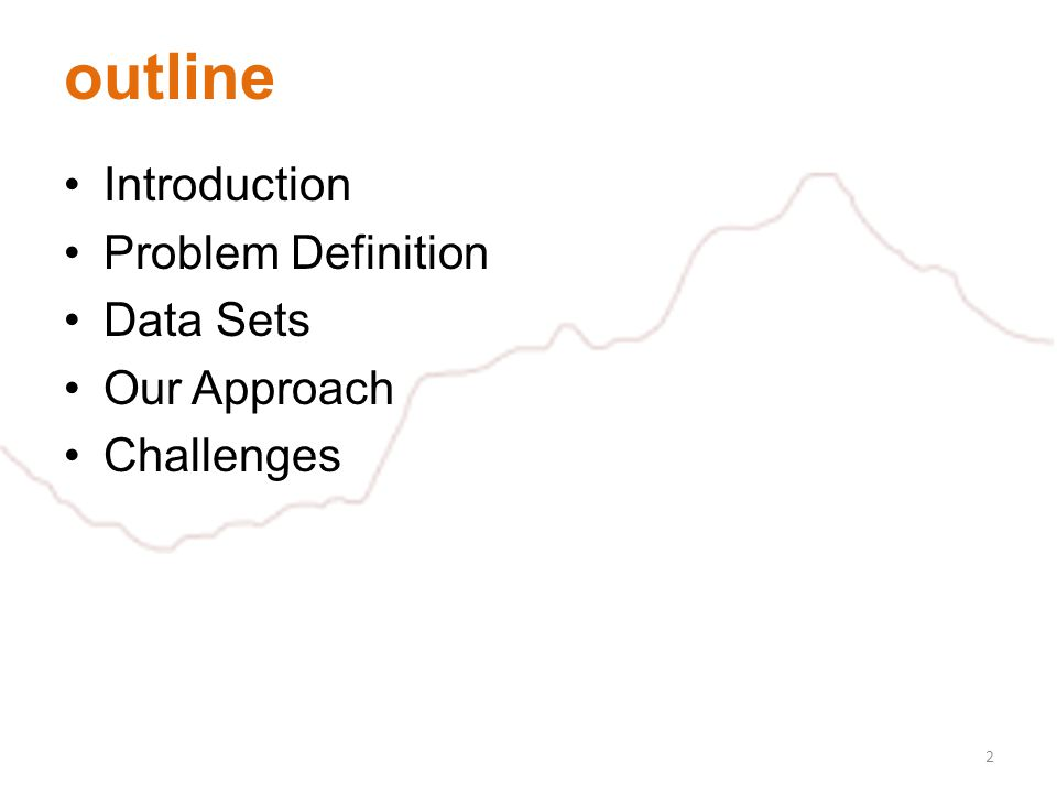 outline Introduction Problem Definition Data Sets Our Approach Challenges 2