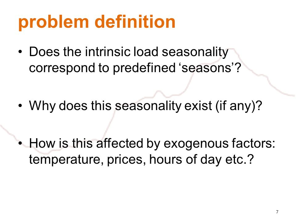 problem definition Does the intrinsic load seasonality correspond to predefined seasons? Why does this seasonality exist (if any)? How is this affecte