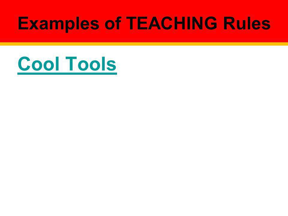 Examples of TEACHING Rules Cool Tools