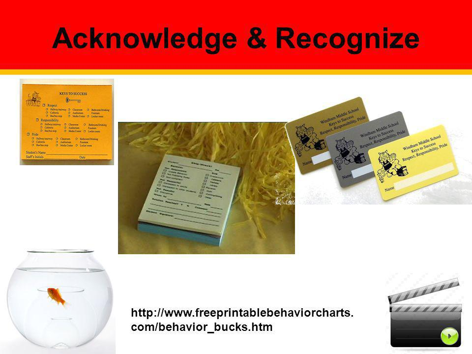 Acknowledge & Recognize http://www.freeprintablebehaviorcharts. com/behavior_bucks.htm