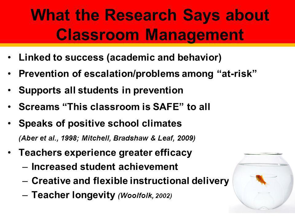 What the Research Says about Classroom Management Linked to success (academic and behavior) Prevention of escalation/problems among at-risk Supports a