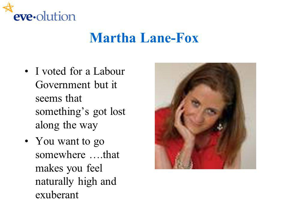 Martha Lane-Fox I voted for a Labour Government but it seems that somethings got lost along the way You want to go somewhere ….that makes you feel naturally high and exuberant