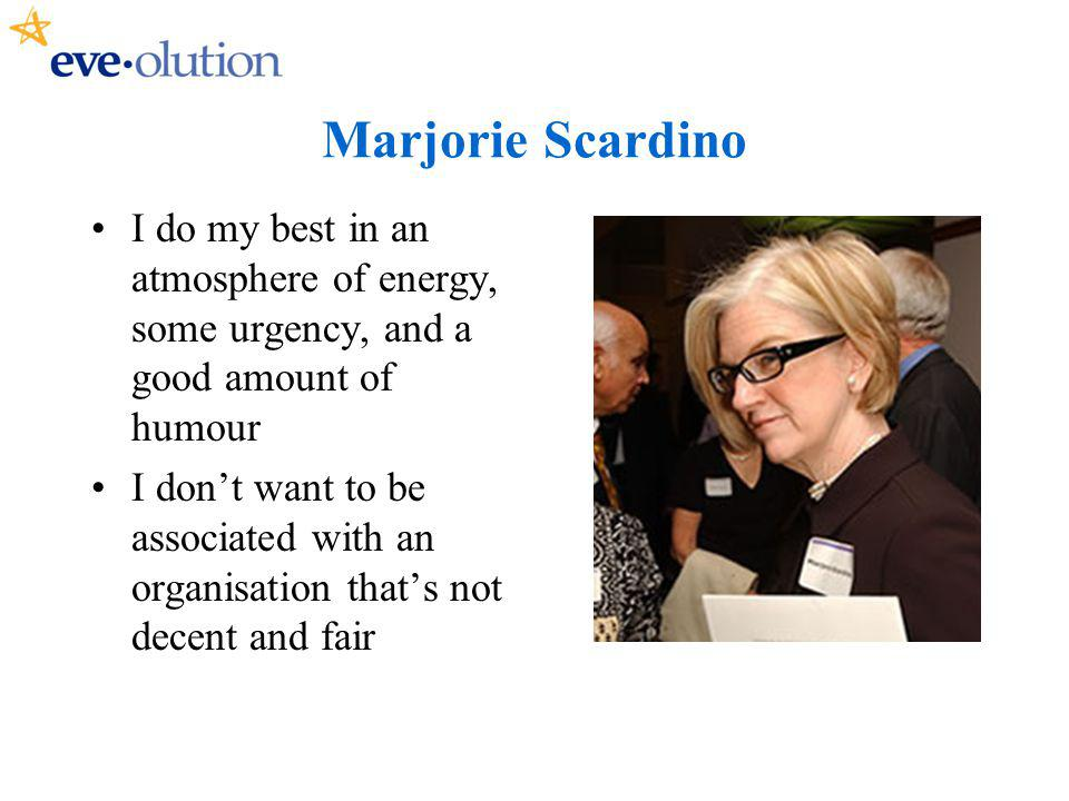 Marjorie Scardino I do my best in an atmosphere of energy, some urgency, and a good amount of humour I dont want to be associated with an organisation thats not decent and fair