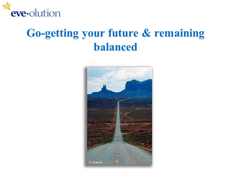 Go-getting your future & remaining balanced
