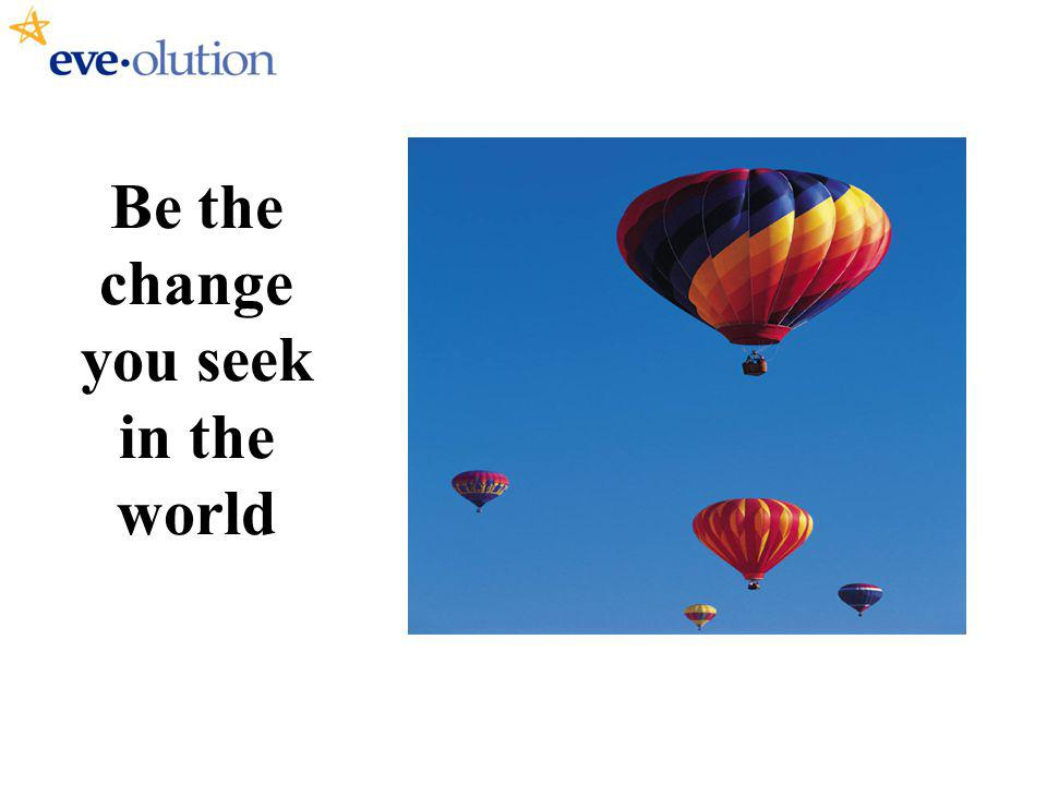 Be the change you seek in the world