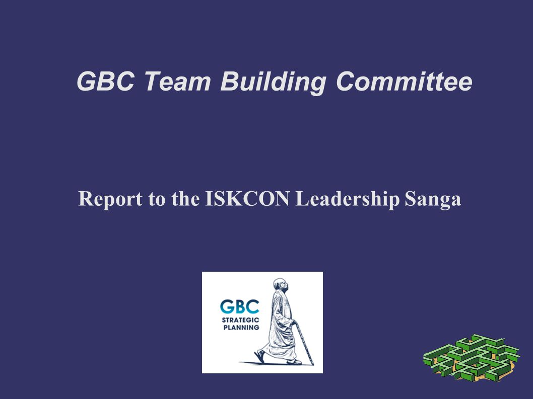 GBC Team Building Committee Report to the ISKCON Leadership Sanga