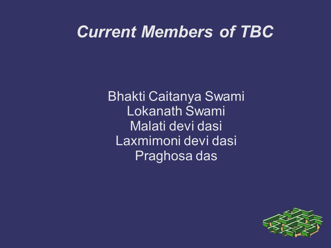 Current Members of TBC Bhakti Caitanya Swami Lokanath Swami Malati devi dasi Laxmimoni devi dasi Praghosa das