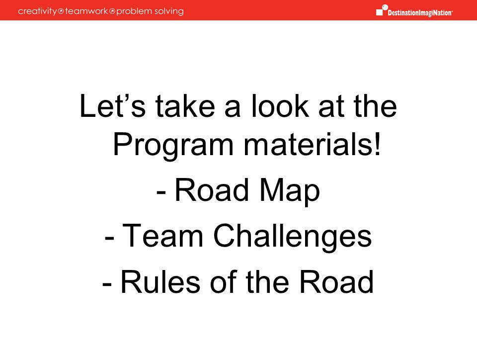 Lets take a look at the Program materials! -Road Map -Team Challenges -Rules of the Road