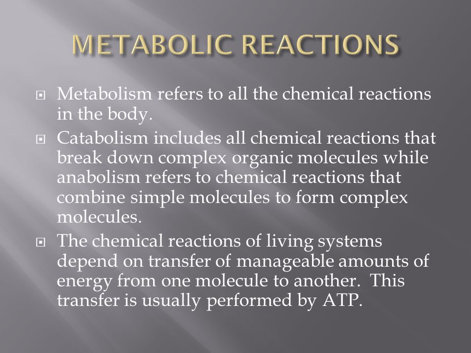 Metabolism refers to all the chemical reactions in the body.