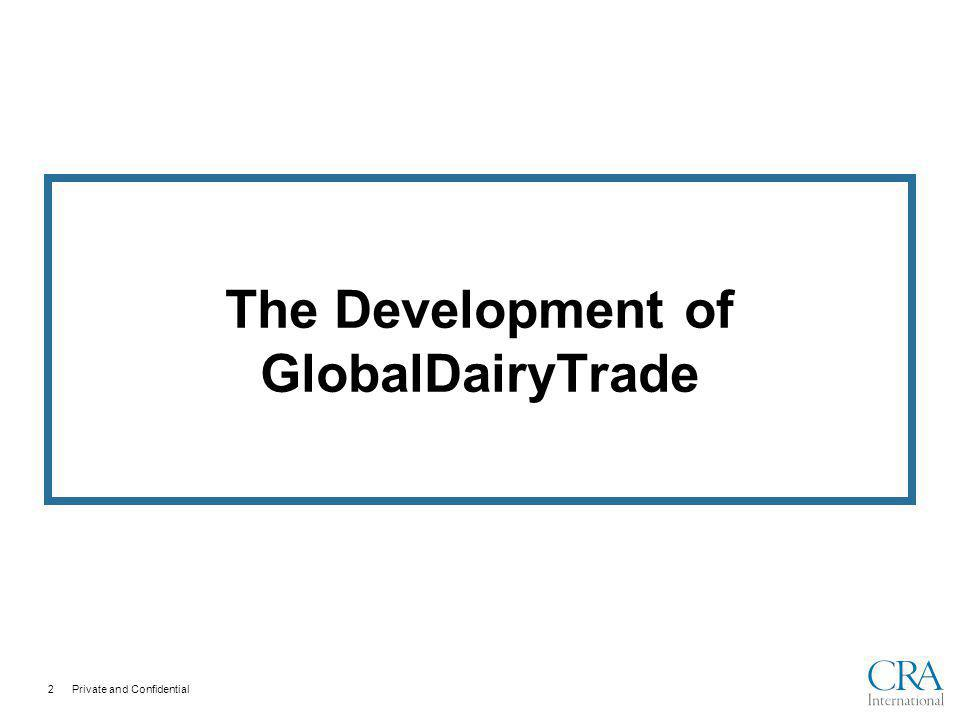 Private and Confidential The Development of GlobalDairyTrade 2