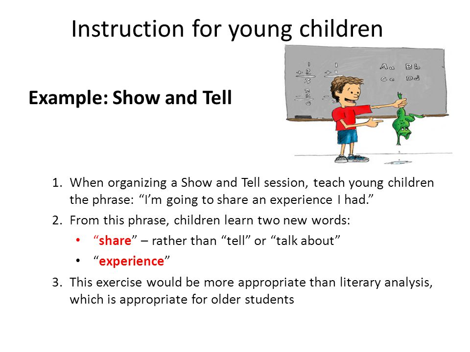 Instruction for young children Example: Show and Tell 1.When organizing a Show and Tell session, teach young children the phrase: Im going to share an experience I had.