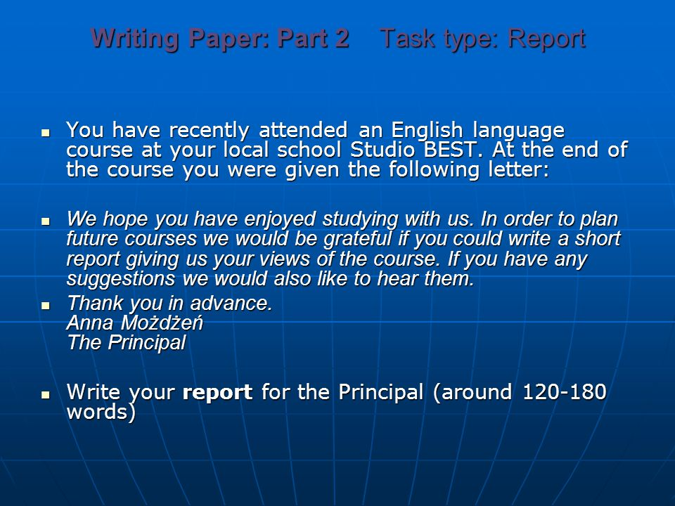 Writing Paper: Part 2 Task type: Report You have recently attended an English language course at your local school Studio BEST. At the end of the cour