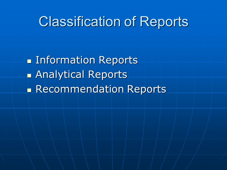 Classification of Reports Information Reports Information Reports Analytical Reports Analytical Reports Recommendation Reports Recommendation Reports