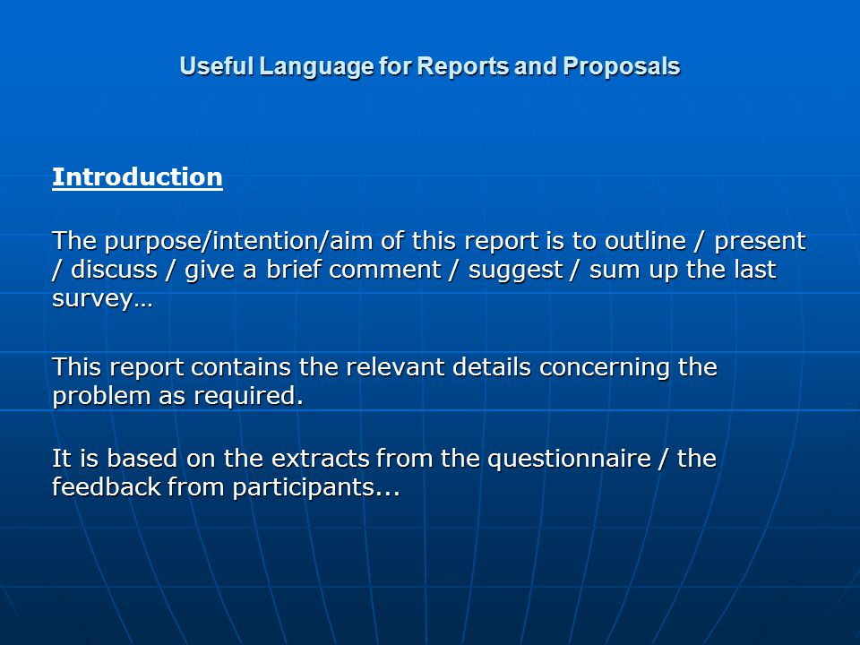Useful Language for Reports and Proposals Introduction The purpose/intention/aim of this report is to outline / present / discuss / give a brief comme