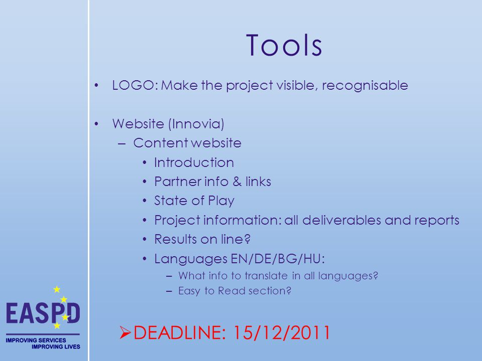 Tools LOGO: Make the project visible, recognisable Website (Innovia) – Content website Introduction Partner info & links State of Play Project information: all deliverables and reports Results on line.