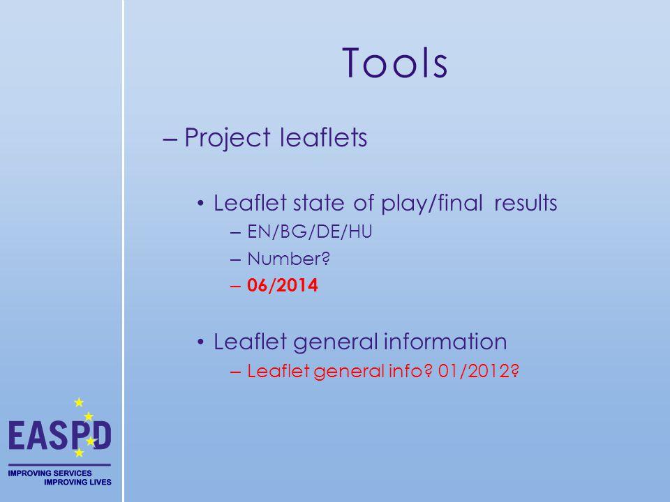 Tools – Project leaflets Leaflet state of play/final results – EN/BG/DE/HU – Number? – 06/2014 Leaflet general information – Leaflet general info? 01/