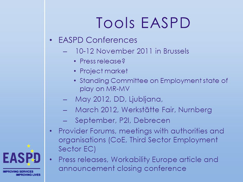 Tools EASPD EASPD Conferences – 10-12 November 2011 in Brussels Press release? Project market Standing Committee on Employment state of play on MR-MV