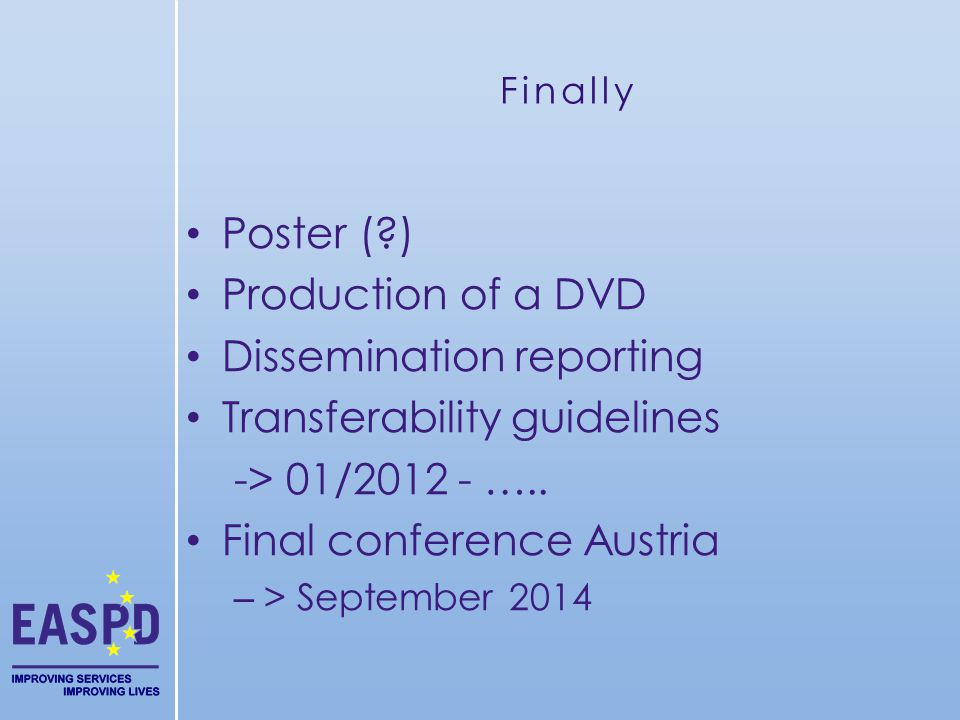 Finally Poster (?) Production of a DVD Dissemination reporting Transferability guidelines -> 01/2012 - …..